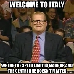 DrewCarey - welcome to italy where the speed limit is made up and the centreline doesn't matter