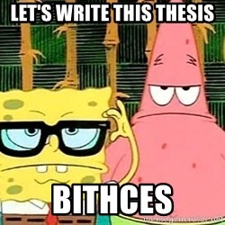 Serious Spongebob - Let's write this thesis bithces