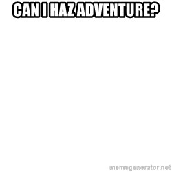 Blank Template - CAN I HAZ ADVENTURE?