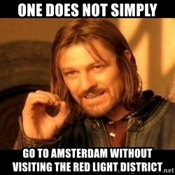 Does not simply walk into mordor Boromir  - one does not simply go to amsterdam without visiting the red light district