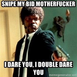 Jules Say What Again - snipe my bid motherfucker i dare you, i double dare you