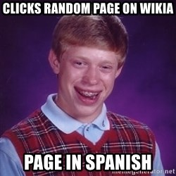 Bad Luck Brian - cLICKS random page on wikia page in spanish