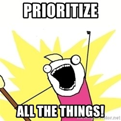 Hyperbole - PRIORITIZE ALL THE THINGS!