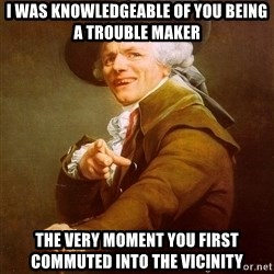 Joseph Ducreux - i was knowledgeable of you being a trouble maker the very moment you first commuted into the vicinity