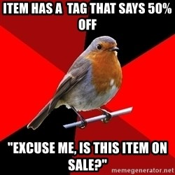"Retail Robin - item has a  tag that says 50% off ""excuse me, is this item on sale?"""