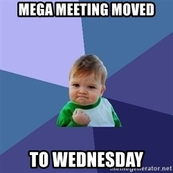 Success Kid - mega meeting moved to wednesday