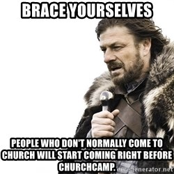 Winter is Coming - brace yourselves people who don't normally come to church will start coming right before churchcamp.