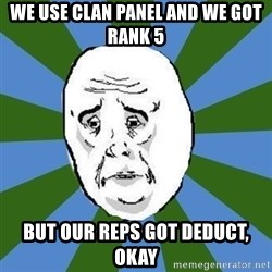okay - We use clan panel and we got rank 5 but our reps got deduct, okay