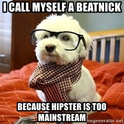 hipster dog - i call myself a beatnick  because hipster is too mainstream