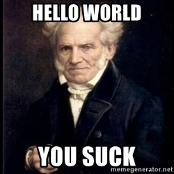 Arthur Schopenhauer - hello world you suck