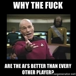 Patrick Stewart 101 - Why the fuck are the ai's better than every other player?