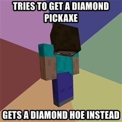 Depressed Minecraft Guy - Tries to get a diamond pickaxe gets a diamond hoe instead