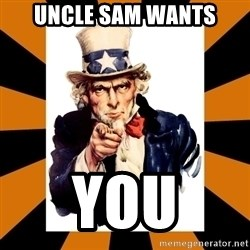 Uncle sam wants you! - UNCLE SAM WANTS YOU