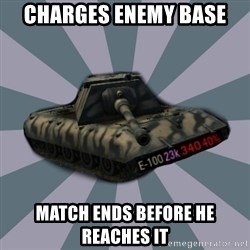 TERRIBLE E-100 DRIVER - charges enemy base match ends before he reaches it