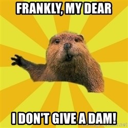 grumpy beaver - Frankly, my deaR i DON'T GIVE A DAM!
