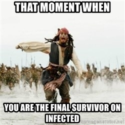 Jack Sparrow Running - That moment when you are the final survivor on infected