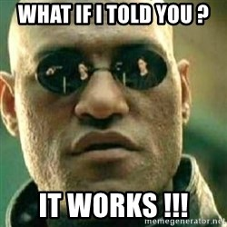 What If I Told You - wHAT IF I TOLD YOU ? it works !!!