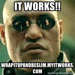 What If I Told You - It works!! wrapitupandbeslim.myitworks.com