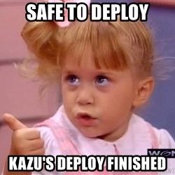 thumbs up - SAFE TO DEPLOY kazu'S DEPLOY FINISHED