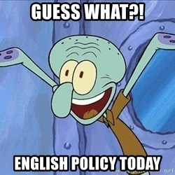 Guess What Squidward - GUESS What?! ENGLISH POLICY Today