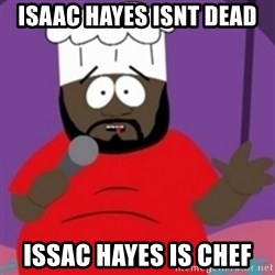 South Park Chef - isaac hayes isnt dead  issac hayes is chef