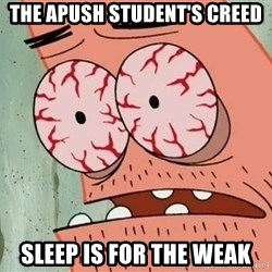 Patrick - The Apush Student's Creed sleep is for the weak
