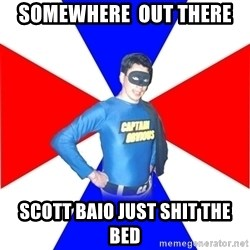 Captain-Obvious - somewhere  out there scott baio just shit the bed
