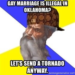Scumbag God - gay marriage is illegal in oklahoma? let's send a tornado anyway.