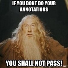 Gandalf1 - if you dont do your annotations YOU SHALL NOT PASS!