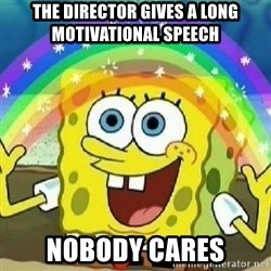Spongebob - Nobody Cares! - the director gives a long motivational speech Nobody cares