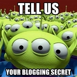 Toy Story Aliens Claw  - Tell us Your blogging secret