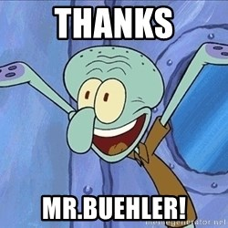 Guess What Squidward - THANKS MR.BUEHLER!
