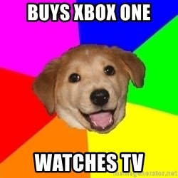 Advice Dog - BUYS XBOX ONE WATCHES TV