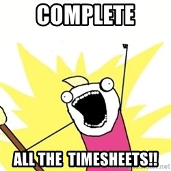 Hyperbole - Complete all the  timesheets!!