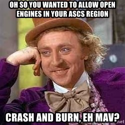 CHARLIE AND THE CHOCOLATE FACTORY - oh so you wanted to allow open engines in your ascs region crash and burn, eh mav?