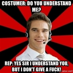 Call Center Craig  - COSTUMER: DO YOU UNDERSTAND ME? REP: YES SIR I UNDERSTAND YOU, BUT I DON'T GIVE A FUCK!