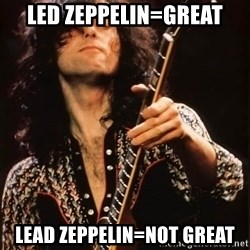 Jimmy Page - Led Zeppelin=great Lead Zeppelin=not great