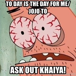 Patrick - TO DAY IS THE DAY FOR ME/ JOJO TO  ASK OUT KHAIYA!
