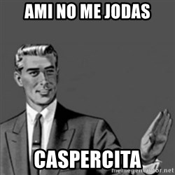 Correction Guy - AMI NO ME JODAS CASPERCITA