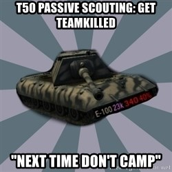 """TERRIBLE E-100 DRIVER - t50 passive scouting: get teamkilled """"next time don't camp"""""""