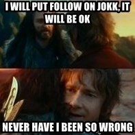 Never Have I Been So Wrong - I will put follow on jokk, it will be ok never have i been so wrong
