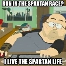 South Park Wow Guy - Run in the spartan race? i live the spartan life