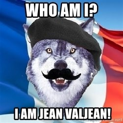 Monsieur Le Courage Wolf - WHO AM I?  I AM JEAN VALJEAN!