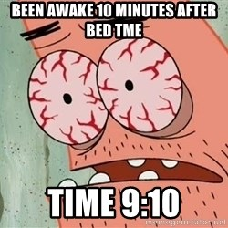 Patrick - been awake 10 minutes after bed tme time 9:10