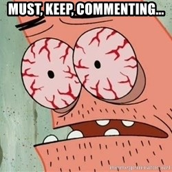 Patrick - must, keep, commenting...
