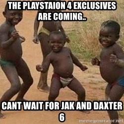 african children dancing - the playstaion 4 exclusives are coming.. cant wait for jak and daxter 6
