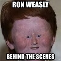 Generic Ugly Ginger Kid - ron weasly behind the scenes