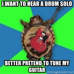 Aspiring Musician Turtle - I want to hear a drum solo better pretend to tune my guitar