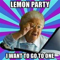 old lady - Lemon party I want to go to one