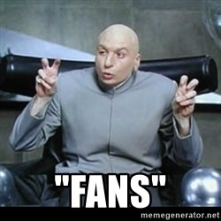 "dr. evil quotation marks -  ""FANS"""